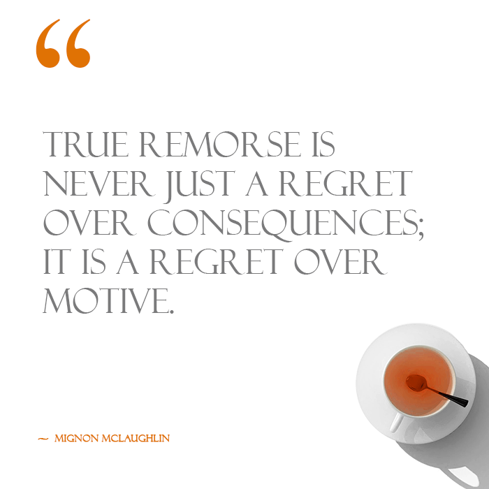 A quote on remorse by Edward G. Bulwer-Lytton alongside a cup of tea