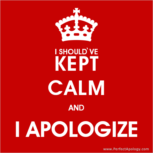 Should've kept calm and I apologize