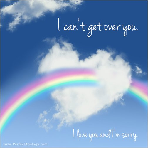 Image of a rainbow with I can't get over you, I love you and I'm sorry